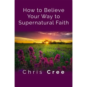 How to Believe Your Way to Supernatural Faith front cover image